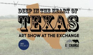 Deep in the Heart of Texas Art Show @ The Exchange