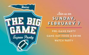 Super Bowl LV Watch Party @ The Rustic - All Locations
