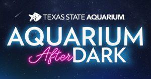Aquarium After Dark @ Texas State Aquarium